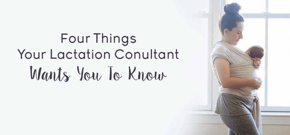 Four Things Your Lactation Consultant Wants You To Know