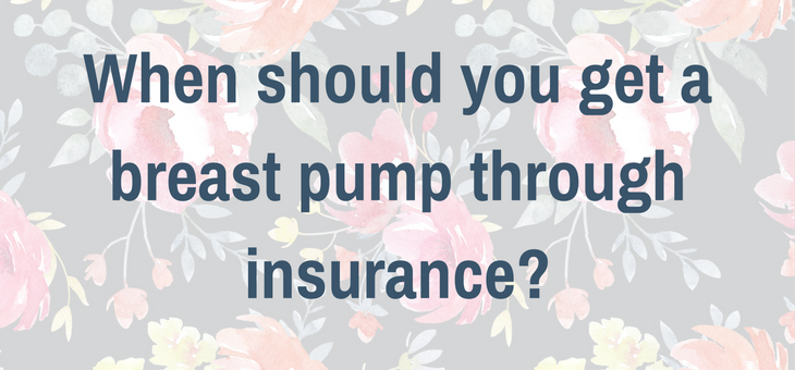When Should You Get Your Breast Pump?