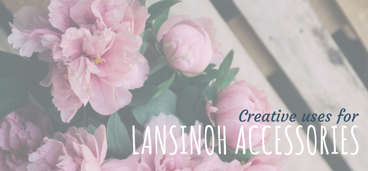 Creative Uses for Your Lansinoh Breastfeeding Accessories