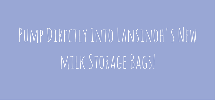 Lansinoh's New Milk Storage Bags