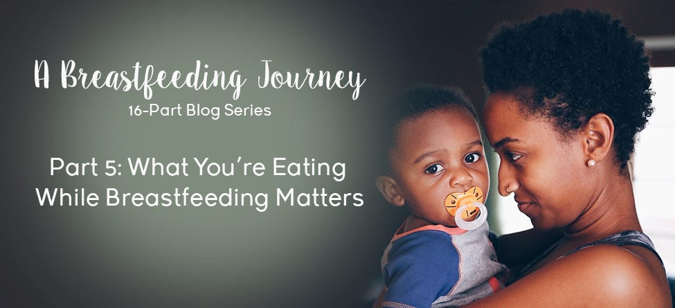 Part 5: What You're Eating While Breastfeeding Matters