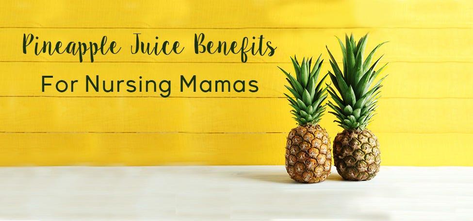 Pineapple Juice Benefits for Breastfeeding Mothers
