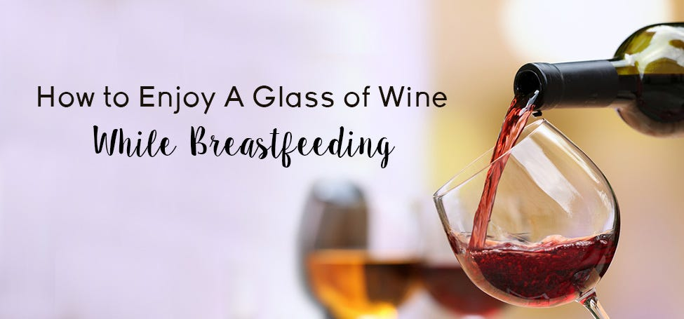 How To Enjoy A Glass Of Wine While Breastfeeding